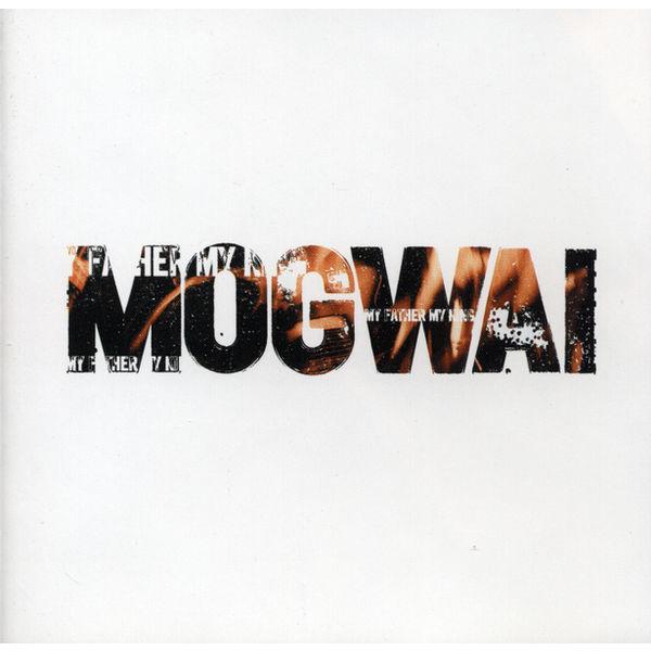 Mogwai - My Father My King