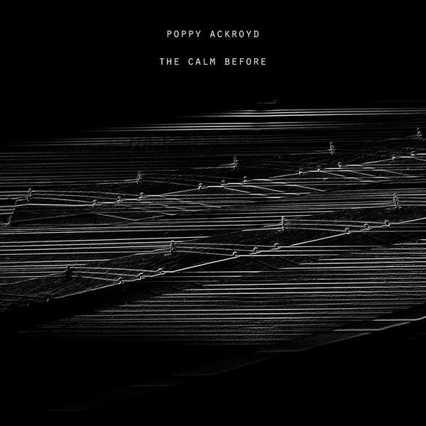 Poppy Ackroyd - The Calm Before
