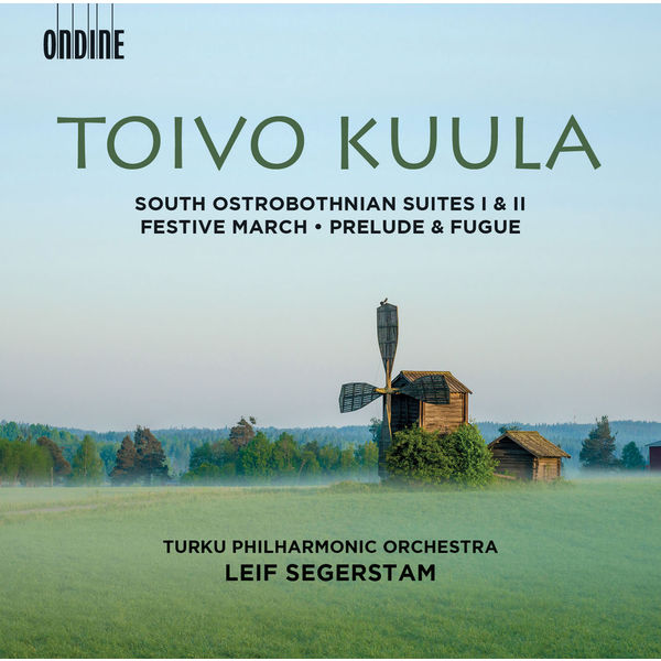 Turku Philharmonic Orchestra - Toivo Kuula: South Ostrobothnian Suites 1 & 2, Festive March, Op. 13 and Prelude & Fugue, Op. 10