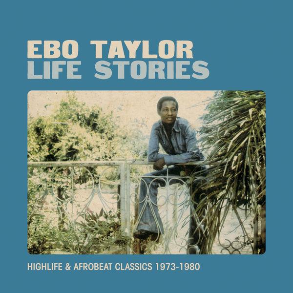 Ebo Taylor - Life Stories - Highlife & Afrobeat Classics 1973-1980