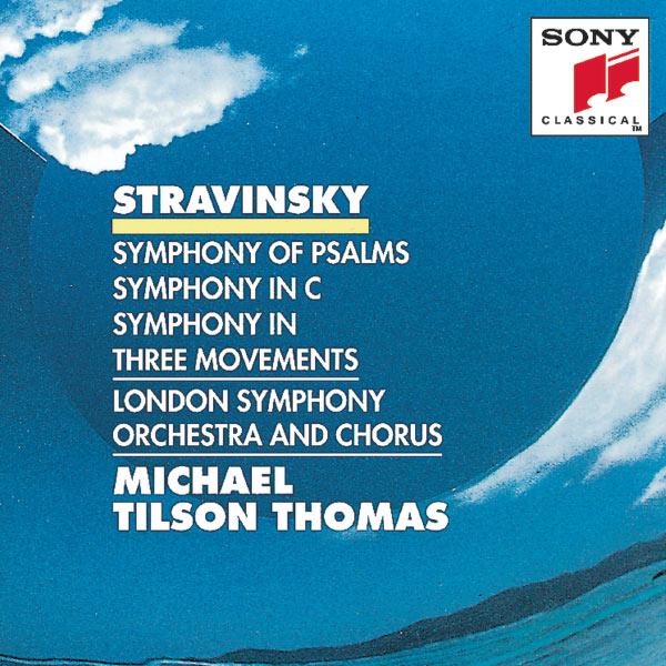 Michael Tilson Thomas - Stravinsky: Symphony of Psalms, Symphony in C & Symphony in 3 Movements