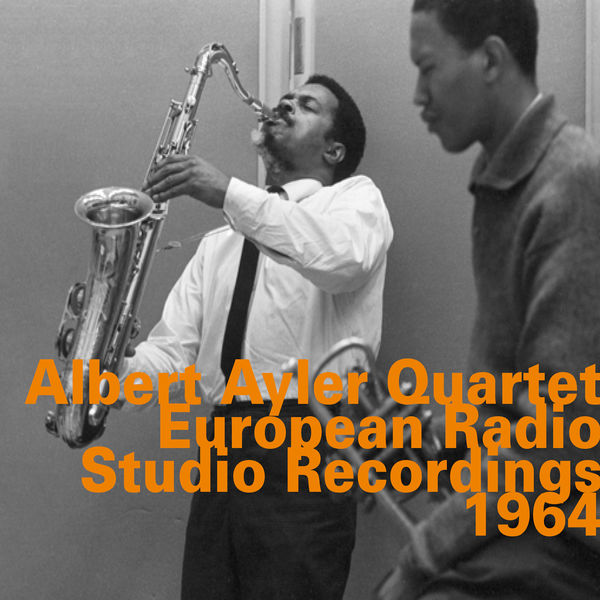 Albert Ayler - European Radio Studio Recordings 1964