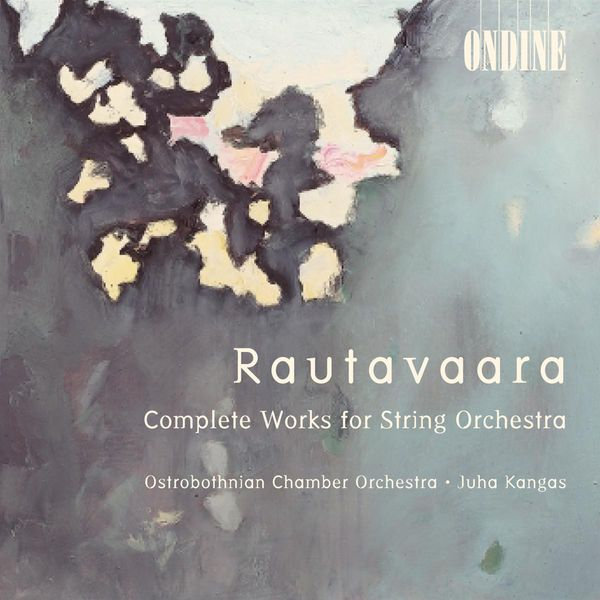 Ostrobothnian Chamber Orchestra - RAUTAVAARA, E.: String Orchestra Works - Canto I-IV / Hommage a Zoltan Kodaly / Suite / Ballad (Kangas)