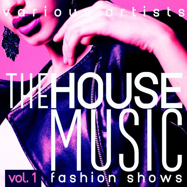 The house music fashion shows vol 1 various artists for House music fashion
