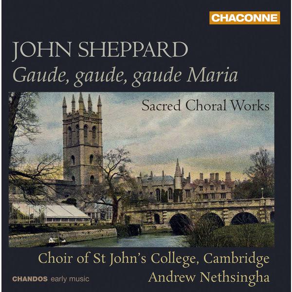 Andrew Nethsingha - John Sheppard: Gaude, Gaude, Gaude Maria - Sacred Choral Works