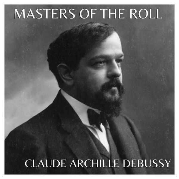 Claude Debussy - The Masters of the Roll – Claude Achille Debussy