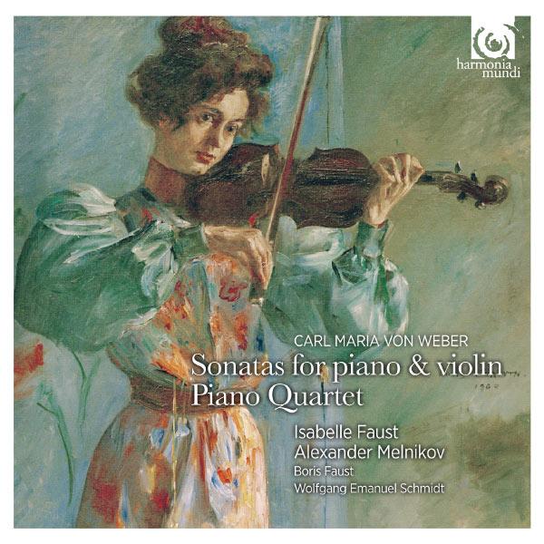 Isabelle Faust - Carl Maria von Weber : Sonates pour pianoforte & violon - Quatuor avec piano