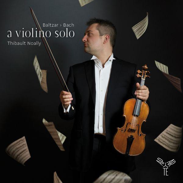 Thibault Noally - Baltzar, Bach: a violino solo
