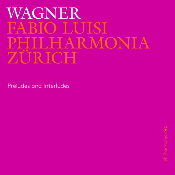 Philharmonia Zürich - Wagner: Preludes and Interludes