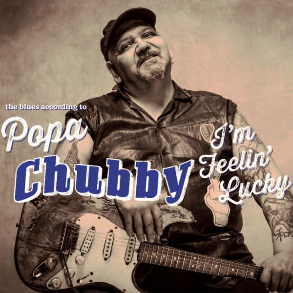 Popa Chubby - I'm Feelin' Lucky (The Blues According to Popa Chubby) (Deluxe Edition)
