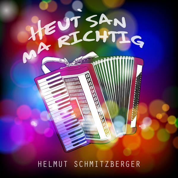 Helmut Schmitzberger - Heut' san ma richtig