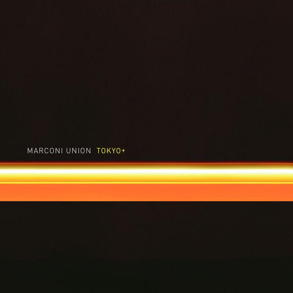 Marconi Union - Tokyo+
