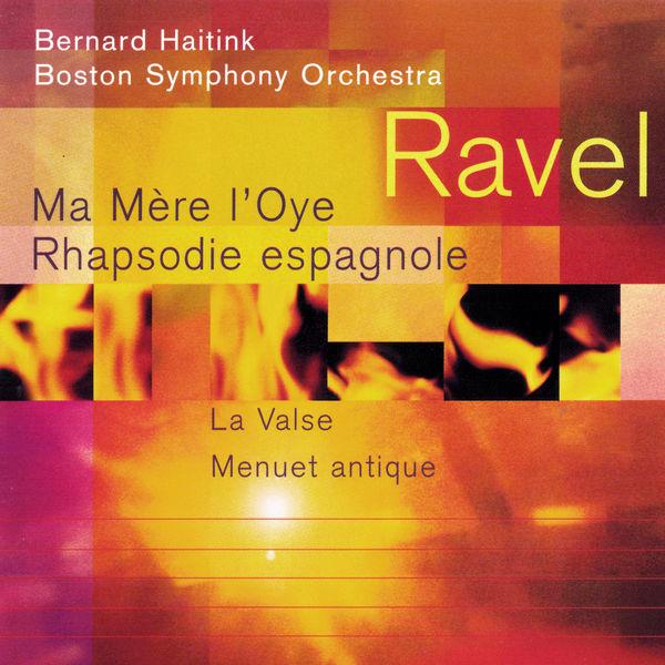 Bernard Haitink - Ravel: Ma Mère l'Oye; Rapsodie espagnole; La Valse; Menuet antique