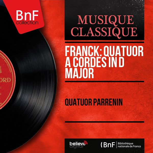 Quatuor Parrenin - César Franck : Quatuor à cordes in D Major (Mono Version)