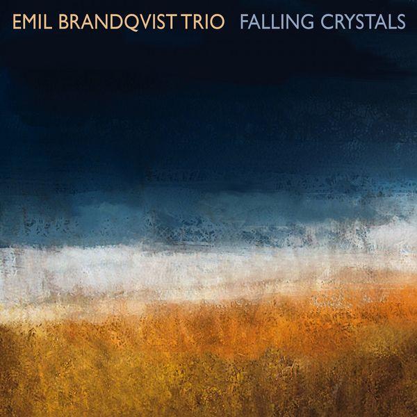 Emil Brandqvist Trio - Falling Crystals