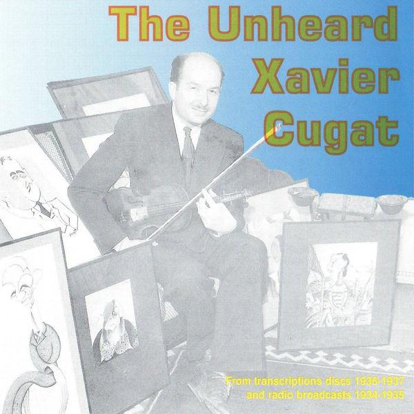 Xavier Cugat - The Unheard Xavier Cugat, 1934 - 1937