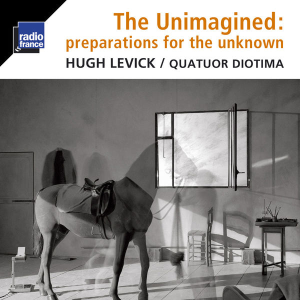 Quatuor Diotima - Hugh Levick : The Unimagined : Preparations for the Unknown