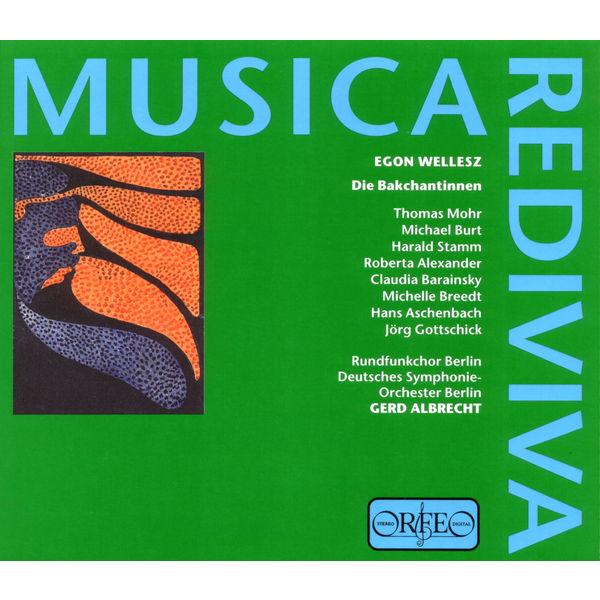 Rundfunkchor Berlin - Wellesz: Die Bakchantinnen, Op. 44 (Musica Rediva)