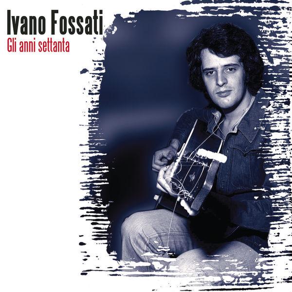Fossati Ivano - Gli Anni '70