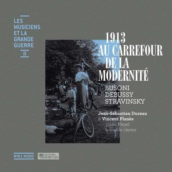 Jean-Sébastien Dureau - Busoni, Debussy & Stravinsky: 1913 au carrefour de la modernité (Les musiciens et la Grande Guerre, Vol. 2)