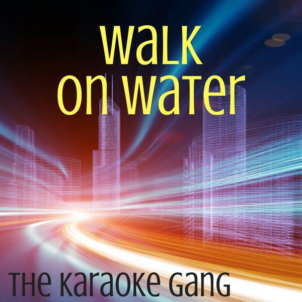The Karaoke Gang - Walk On Water (Karaoke Version) (Originally Performed by Eminem and Beyonce)
