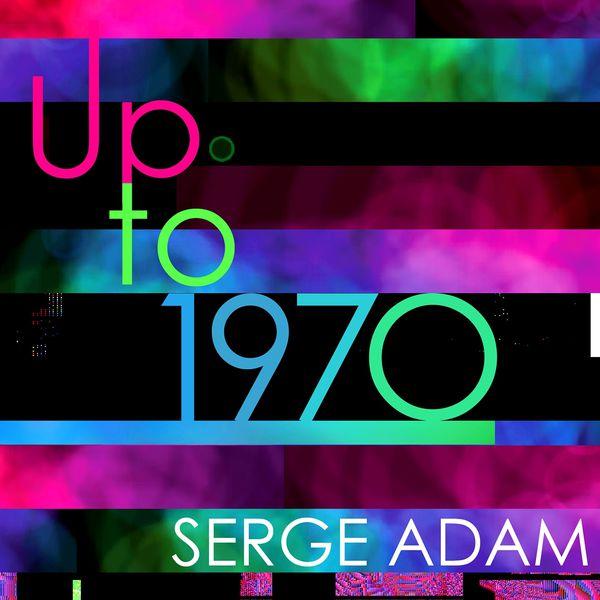 Serge Adam - Up to 1970