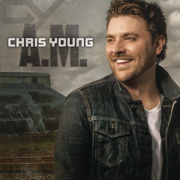 Chris Young  - A.M.