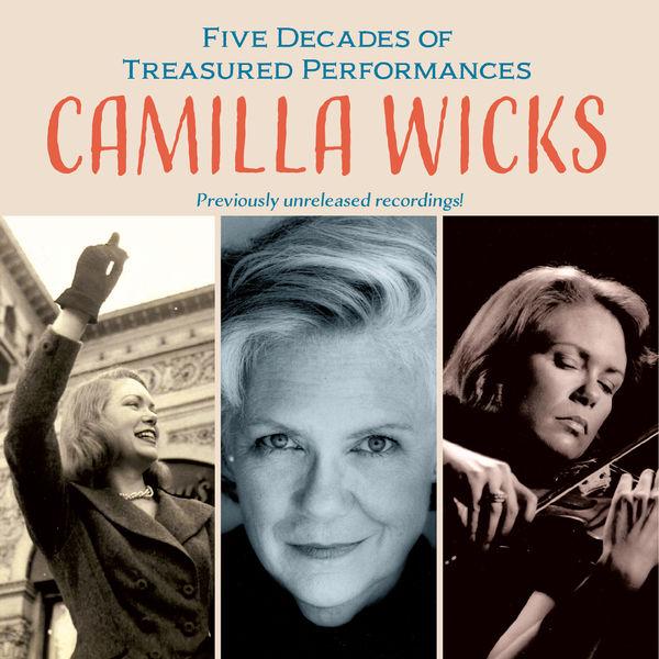 Camilla Wicks - 5 Decades of Treasured Performances : Camilla Wicks