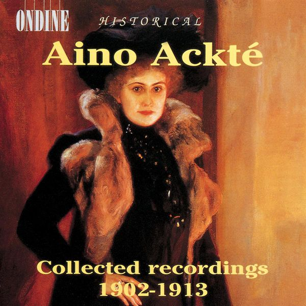 Aino Ackte - Vocal Recital: Ackte, Aino - VERDI, G. / WAGNER, R. / GOUNOD / GRIEG, E. / MESSAGER / MERIKANTO / SCHUMANN, R. (Collected Recordings, 1902-1913)