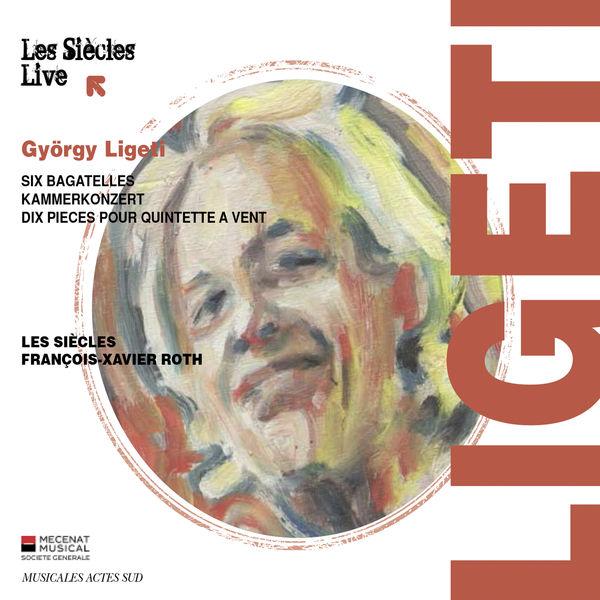 François-Xavier Roth - Ligeti : Six Bagatelles, Kammerkonzert... (Live)