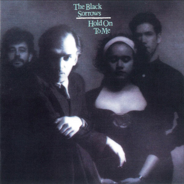 The Black Sorrows - Hold On To Me