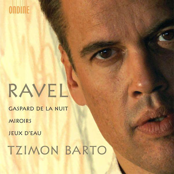 Tzimon Barto - RAVEL, M.: Gaspard de la nuit / Miroirs / Jeux d'eau (Barto)
