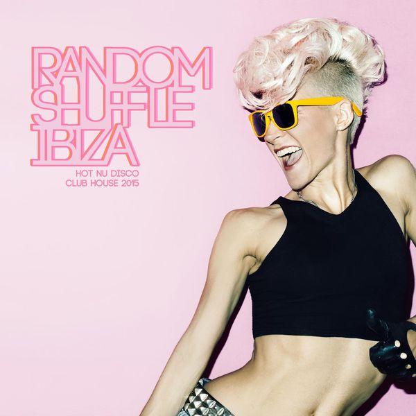 Random shuffle ibiza hot nu disco club house 2015 for Disco house artists