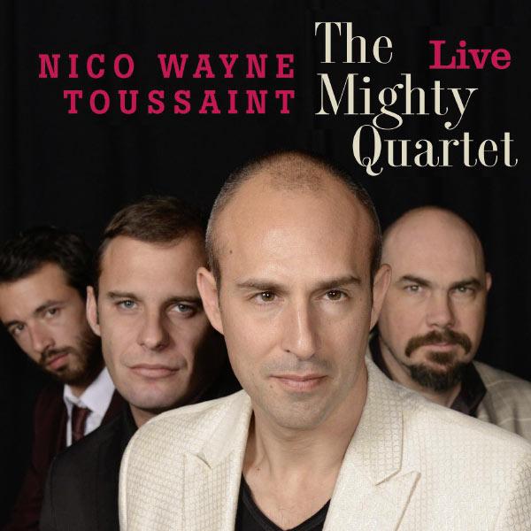 Nico Wayne Toussaint|The Mighty Quartet Live