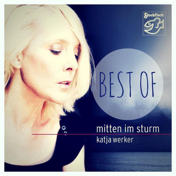 Katja Werker - Mitten im Sturm: Best Of
