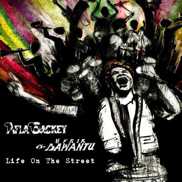 Afla Sackey & Afrik Bawantu - Life On the Street