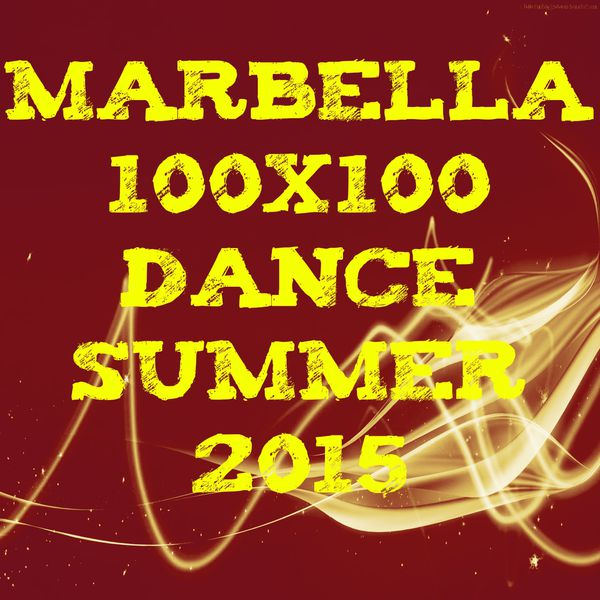 Marbella 100x100 Dance Summer 2015 (40 Top Songs Selection for DJ