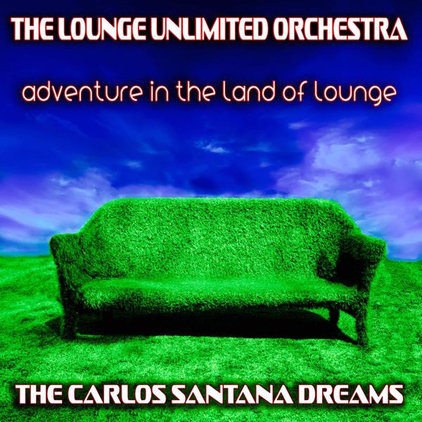 The Lounge Unlimited Orchestra - Adventure in the Land of Lounge (The Carlos Santana Dreams)