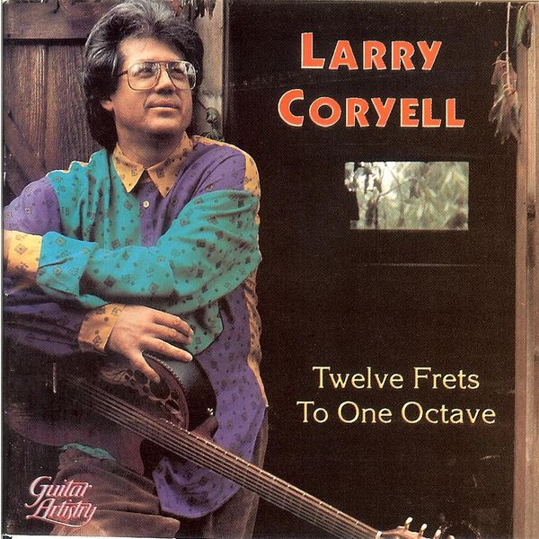 Larry Coryell - Twelve Frets To One Octave