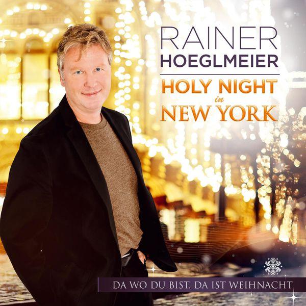 Rainer Hoeglmeier - Holy Night In New York - Da wo Du bist, da ist Weihnacht
