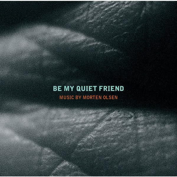 Morten Olsen - Be My Quiet Friend
