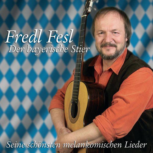 Fredl Fesl - Der bayerische Stier - Seine schönsten melankomischen Lieder