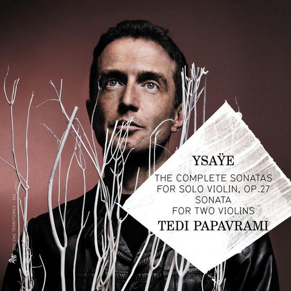 Tedi Papavrami - Eugene Ysaÿe : The Complete Sonatas for Solo Violin, Op. 27 & Sonata for Two Violins