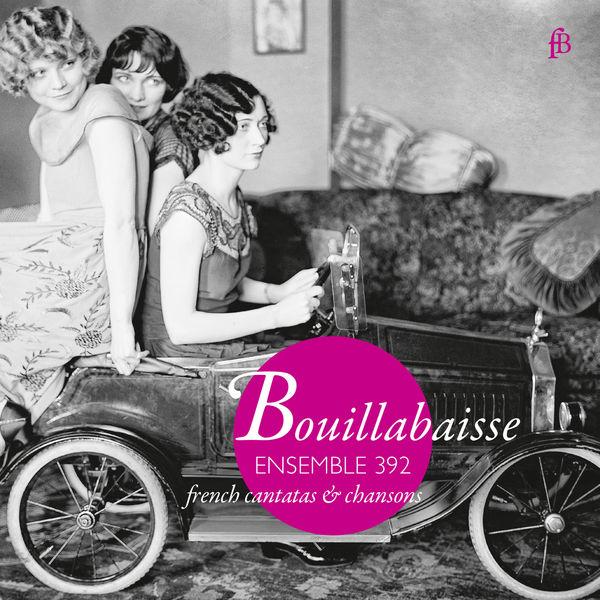 Ensemble 392 - Bouillabaisse: French Cantatas & Chansons