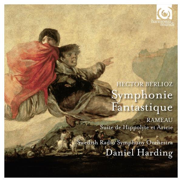 Daniel Harding - Berlioz: Symphonie fantastique / Rameau: Suite de Hippolyte et Aricie