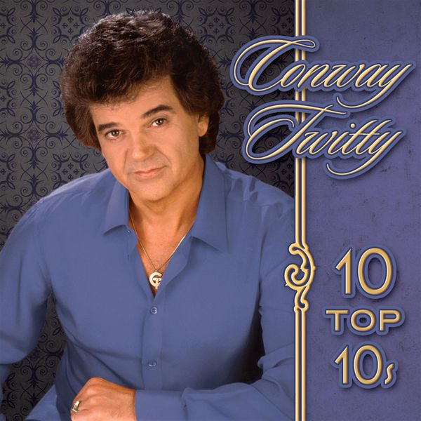 Conway Twitty - 10 Top 10's