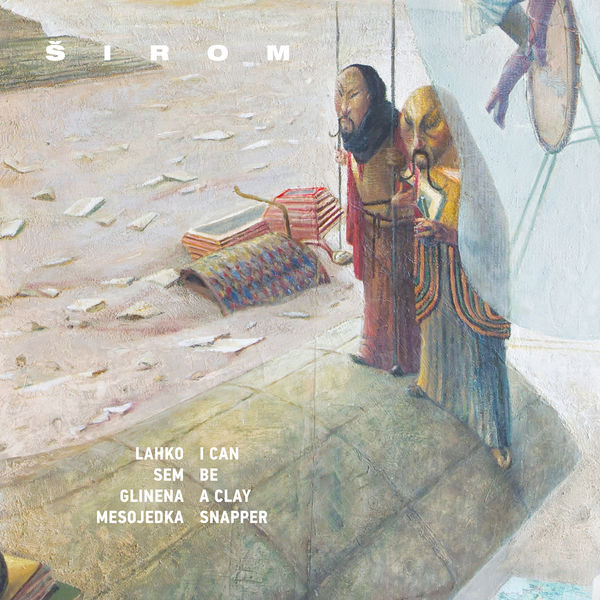 Širom - I Can Be a Clay Snapper