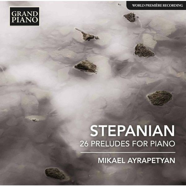 Mikael Ayrapetyan - Stepanian: 26 Preludes for Piano