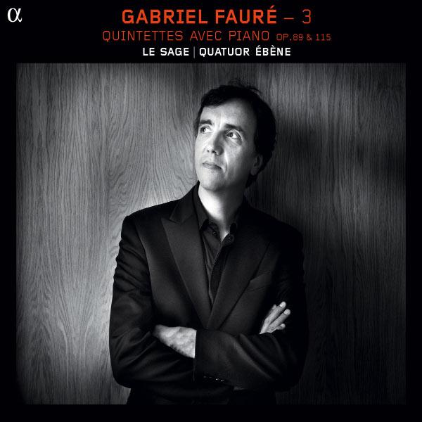 Eric Le Sage - Gabriel Fauré (vol. 3) : Quintettes avec piano, Op. 89 & 115