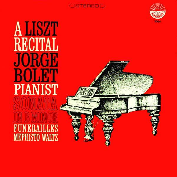 Jorge Bolet - Liszt: Sonata in B Minor - Funerailles - Mephisto Waltz (Transferred from the Original Everest Records Master Tapes)